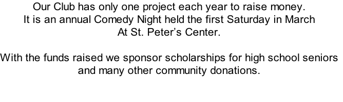 Our Club has only one project each year to raise money.